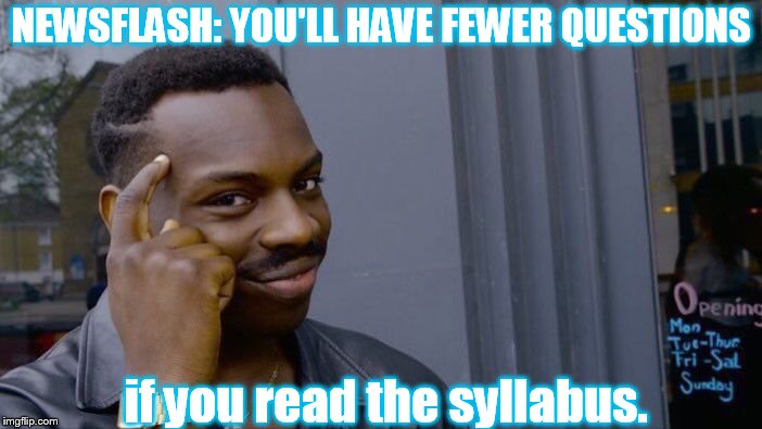 Read the Syllabus | NEWSFLASH: YOU'LL HAVE FEWER QUESTIONS if you read the syllabus. | image tagged in memes,roll safe think about it | made w/ Imgflip meme maker