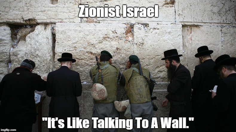 "Zionist Israel ""It's Like Talking To A Wall."" 