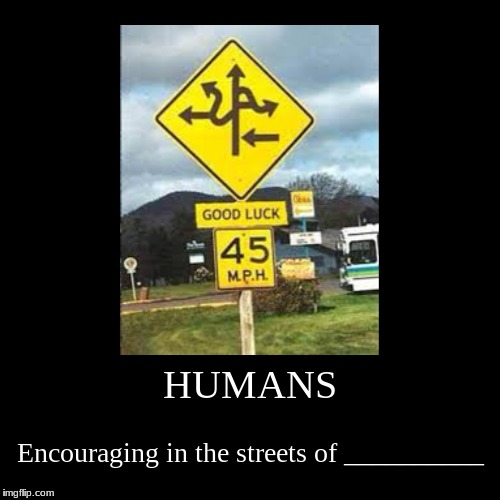 Good luck..... (/-_-) | HUMANS | Encouraging in the streets of __________ | image tagged in funny,demotivationals | made w/ Imgflip demotivational maker