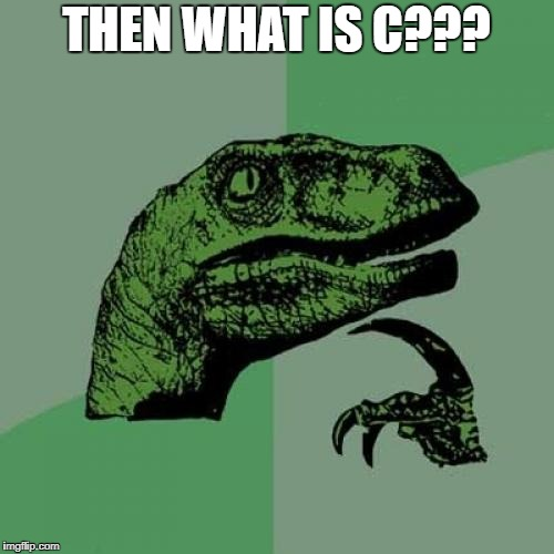 Philosoraptor Meme | THEN WHAT IS C??? | image tagged in memes,philosoraptor | made w/ Imgflip meme maker