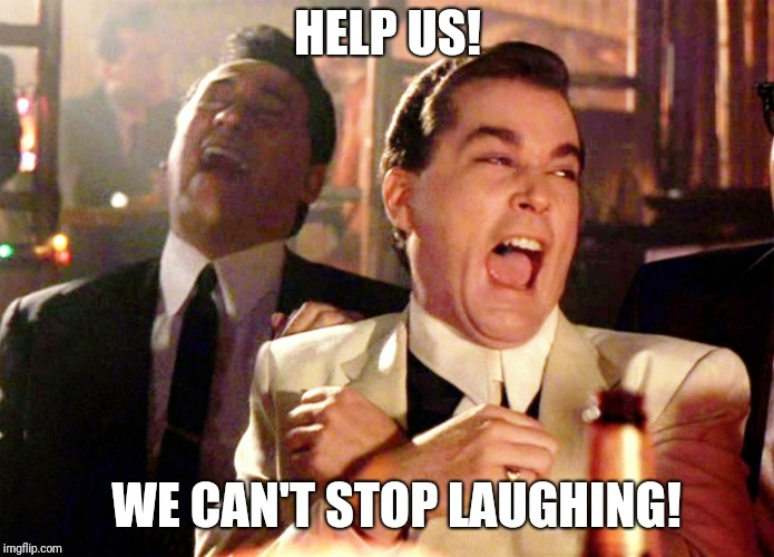 Good Fellas Hilarious Meme | HELP US! WE CAN'T STOP LAUGHING! | image tagged in memes,good fellas hilarious | made w/ Imgflip meme maker