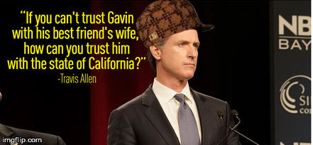Don't trust Gavin Newsom | image tagged in california politics | made w/ Imgflip meme maker