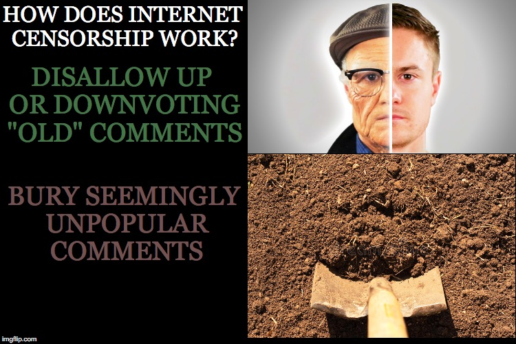 "How Does It Work | HOW DOES INTERNET CENSORSHIP WORK? BURY SEEMINGLY UNPOPULAR COMMENTS DISALLOW UP OR DOWNVOTING ""OLD"" COMMENTS 