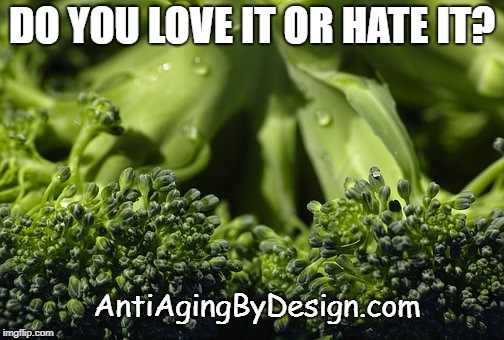 You Either Love Broccoli or Hate It | DO YOU LOVE IT OR HATE IT? AntiAgingByDesign.com | image tagged in broccoli | made w/ Imgflip meme maker