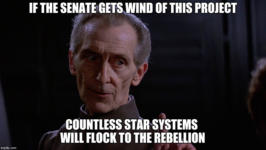 IF THE SENATE GETS WIND OF THIS PROJECT COUNTLESS STAR SYSTEMS WILL FLOCK TO