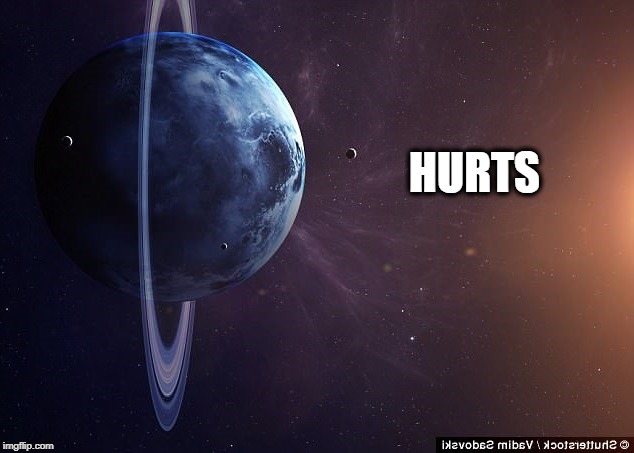 When it hurts. | HURTS | image tagged in planet,uranus,planet x,shaking it up,shake it off | made w/ Imgflip meme maker
