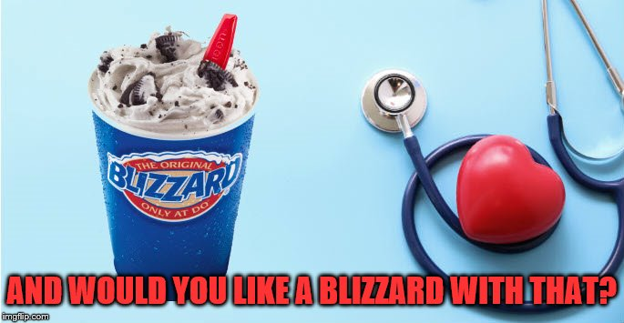 AND WOULD YOU LIKE A BLIZZARD WITH THAT? | made w/ Imgflip meme maker