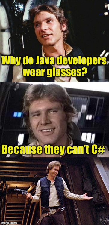 Bad pun Han Solo | Why do Java developers wear glasses? Because they can't C# | image tagged in bad pun han solo,memes,java,programmers,bad pun | made w/ Imgflip meme maker