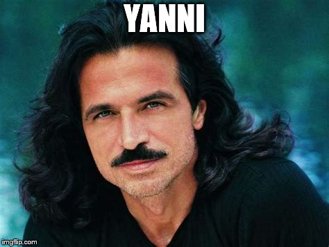 YANNI | made w/ Imgflip meme maker