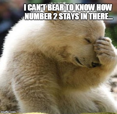 I CAN'T BEAR TO KNOW HOW NUMBER 2 STAYS IN THERE... | made w/ Imgflip meme maker
