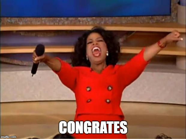 Oprah You Get A Meme | CONGRATES | image tagged in memes,oprah you get a | made w/ Imgflip meme maker