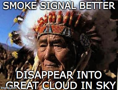 SMOKE SIGNAL BETTER DISAPPEAR INTO GREAT CLOUD IN SKY | made w/ Imgflip meme maker