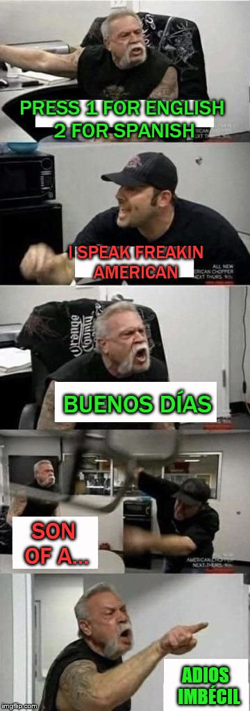 American Chopper argumento | PRESS 1 FOR ENGLISH 2 FOR SPANISH I SPEAK FREAKIN AMERICAN BUENOS DÍAS SON OF A... ADIOS  IMBÉCIL | image tagged in american chopper argument,english,spanish,press 1,memes,american chopper argumento | made w/ Imgflip meme maker