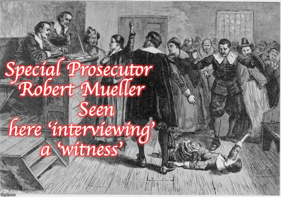 Special Prosecutor Robert Mueller      Seen here 'interviewing' a 'witness' | image tagged in robert mueller,witch hunt | made w/ Imgflip meme maker