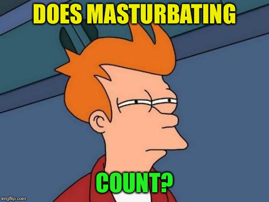 Futurama Fry Meme | DOES MASTURBATING COUNT? | image tagged in memes,futurama fry | made w/ Imgflip meme maker
