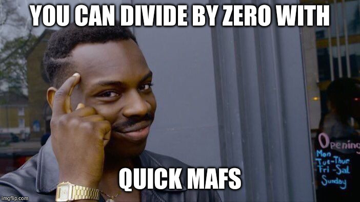 Roll Safe Think About It Meme | YOU CAN DIVIDE BY ZERO WITH QUICK MAFS | image tagged in memes,roll safe think about it | made w/ Imgflip meme maker