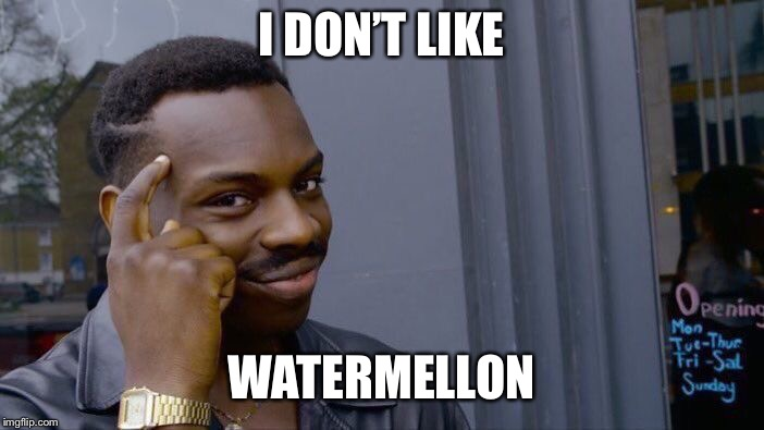 Roll Safe Think About It Meme | I DON'T LIKE WATERMELLON | image tagged in memes,roll safe think about it | made w/ Imgflip meme maker