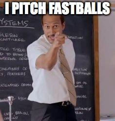 I PITCH FASTBALLS | made w/ Imgflip meme maker