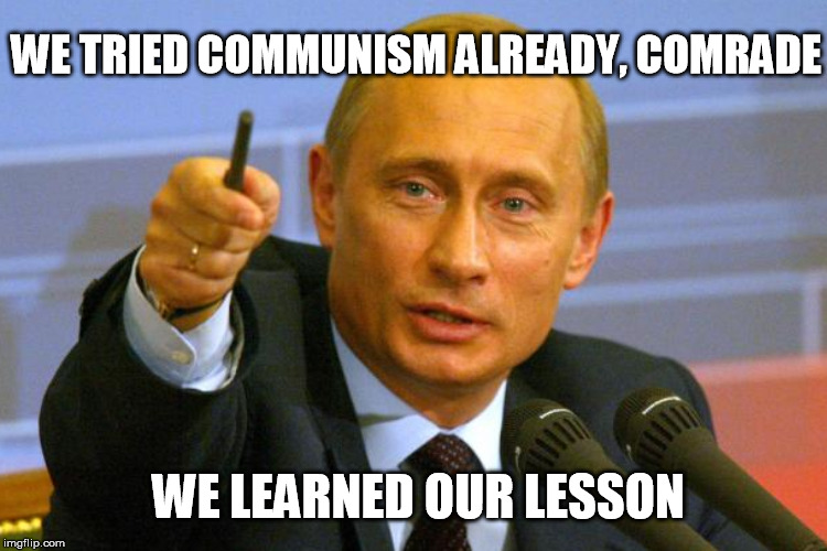 WE TRIED COMMUNISM ALREADY, COMRADE WE LEARNED OUR LESSON | made w/ Imgflip meme maker