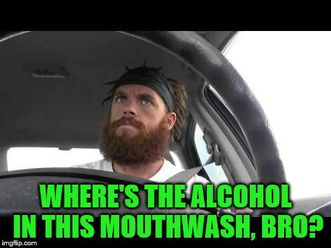 WHERE'S THE ALCOHOL IN THIS MOUTHWASH, BRO? | made w/ Imgflip meme maker
