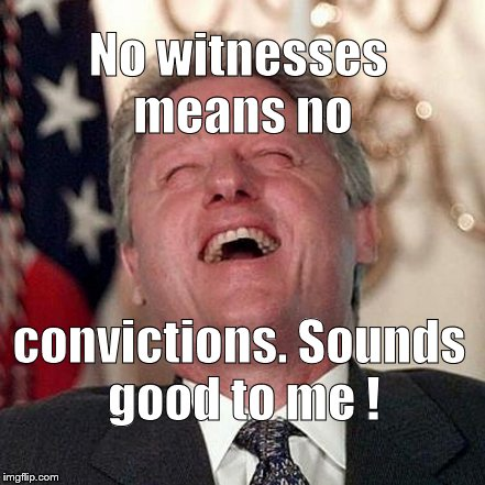 No witnesses means no convictions. Sounds good to me ! | made w/ Imgflip meme maker