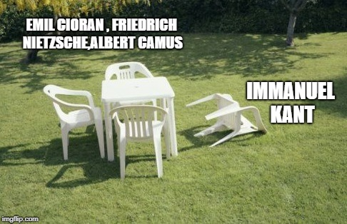 We Will Rebuild |  EMIL CIORAN , FRIEDRICH NIETZSCHE,ALBERT CAMUS; IMMANUEL KANT | image tagged in memes,we will rebuild | made w/ Imgflip meme maker