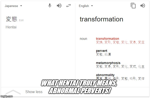 What your actually watching. | WHAT HENTAI TRULY MEANS, ABNORMAL PERVERTS! | image tagged in hentai,google,japanese | made w/ Imgflip meme maker