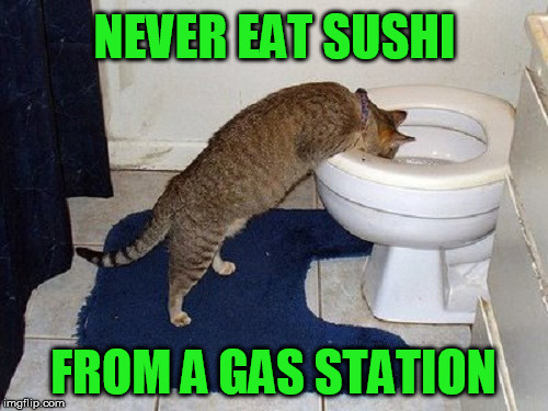 NEVER EAT SUSHI FROM A GAS STATION | made w/ Imgflip meme maker