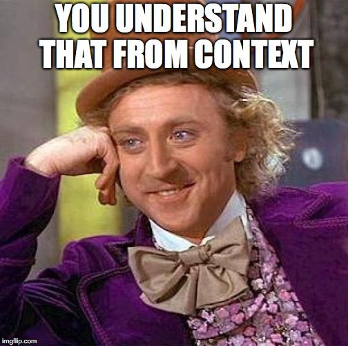 Creepy Condescending Wonka Meme | YOU UNDERSTAND THAT FROM CONTEXT | image tagged in memes,creepy condescending wonka | made w/ Imgflip meme maker