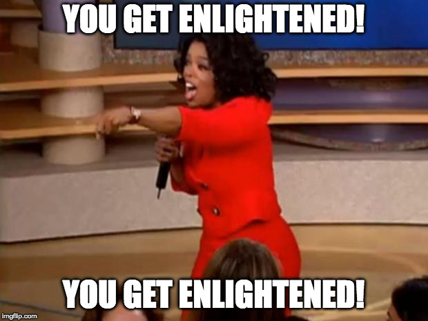 Oprah - you get a car | YOU GET ENLIGHTENED! YOU GET ENLIGHTENED! | image tagged in oprah - you get a car | made w/ Imgflip meme maker