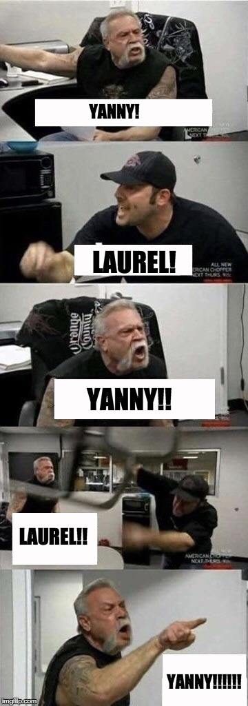 Yanny vs laurel | YANNY! LAUREL! YANNY!! LAUREL!! YANNY!!!!!! | image tagged in american chopper argument,yanny or laurel,memes,funny,dank memes | made w/ Imgflip meme maker