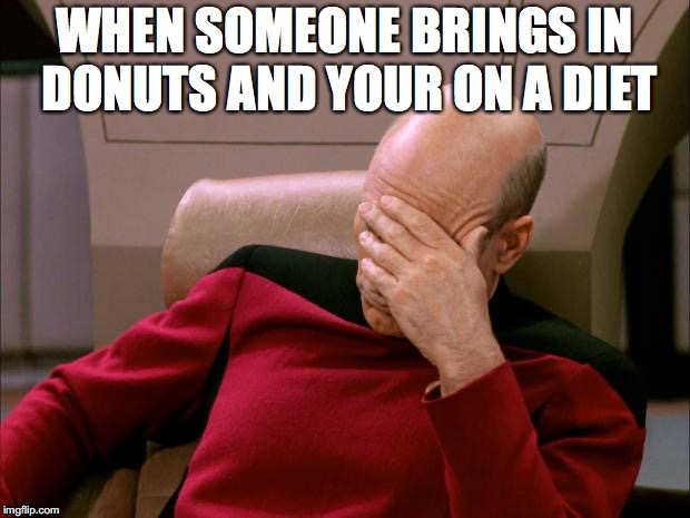 Captain Picard Facepalm HD | WHEN SOMEONE BRINGS IN DONUTS AND YOUR ON A DIET | image tagged in captain picard facepalm hd | made w/ Imgflip meme maker