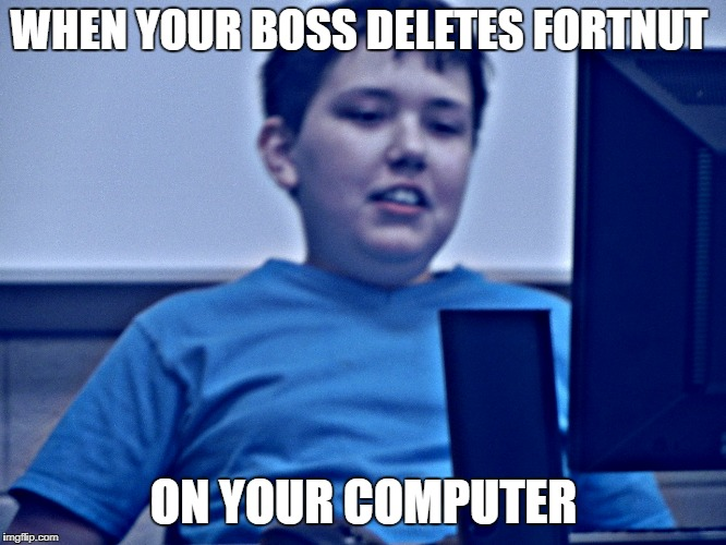 Sad Confused Boy | WHEN YOUR BOSS DELETES FORTNUT ON YOUR COMPUTER | image tagged in fortnite,work,scumbag boss | made w/ Imgflip meme maker