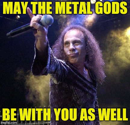 MAY THE METAL GODS BE WITH YOU AS WELL | made w/ Imgflip meme maker