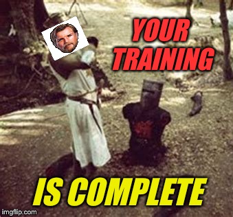 YOUR TRAINING IS COMPLETE | made w/ Imgflip meme maker