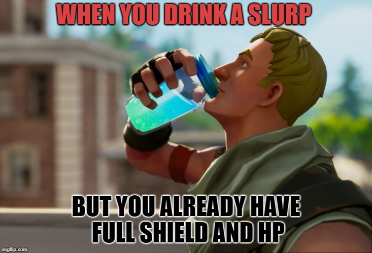 Fortnite the frog | WHEN YOU DRINK A SLURP BUT YOU ALREADY HAVE FULL SHIELD AND HP | image tagged in fortnite the frog | made w/ Imgflip meme maker