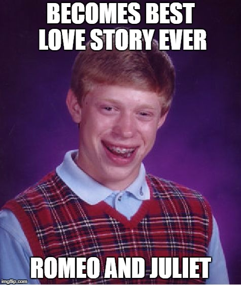 Bad Luck Brian Meme | BECOMES BEST LOVE STORY EVER ROMEO AND JULIET | image tagged in memes,bad luck brian | made w/ Imgflip meme maker