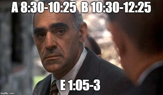 Abe Vigoda | A 8:30-10:25  B 10:30-12:25 E 1:05-3 | image tagged in abe vigoda | made w/ Imgflip meme maker