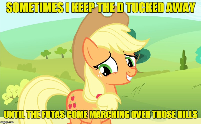 SOMETIMES I KEEP THE D TUCKED AWAY UNTIL THE FUTAS COME MARCHING OVER THOSE HILLS | made w/ Imgflip meme maker