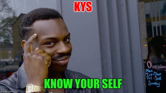Roll Safe Think About It Meme | KYS KNOW YOUR SELF | image tagged in memes,roll safe think about it | made w/ Imgflip meme maker