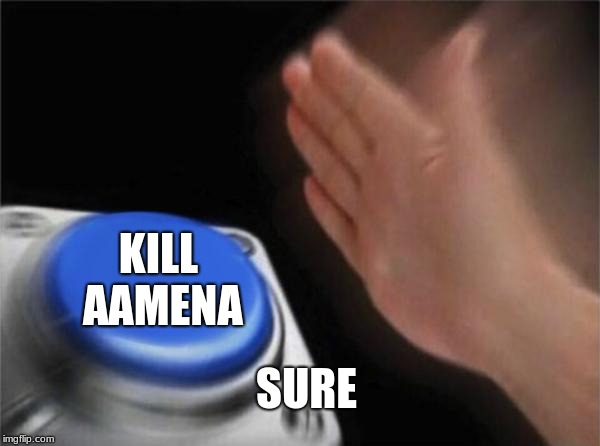 Blank Nut Button Meme | SURE KILL AAMENA | image tagged in memes,blank nut button | made w/ Imgflip meme maker