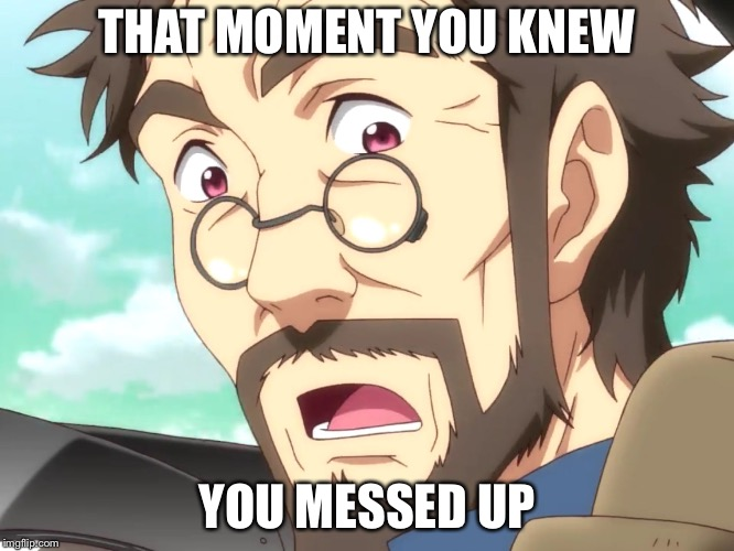 Pascal Endride Gasp | THAT MOMENT YOU KNEW YOU MESSED UP | image tagged in pascal endride gasp,anime,memes,funny,animeme,endride | made w/ Imgflip meme maker