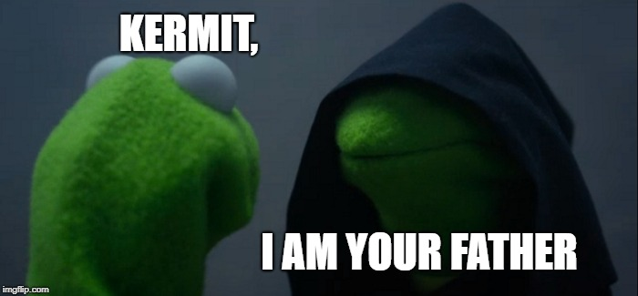 Evil Kermit Meme | KERMIT, I AM YOUR FATHER | image tagged in memes,evil kermit | made w/ Imgflip meme maker