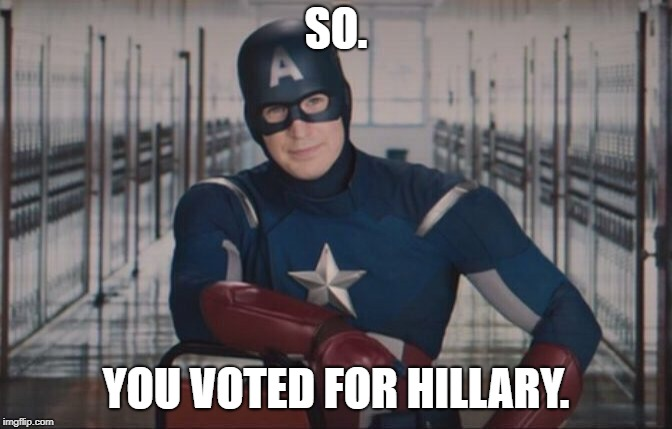 SO. YOU VOTED FOR HILLARY. | image tagged in so you got detention.... | made w/ Imgflip meme maker