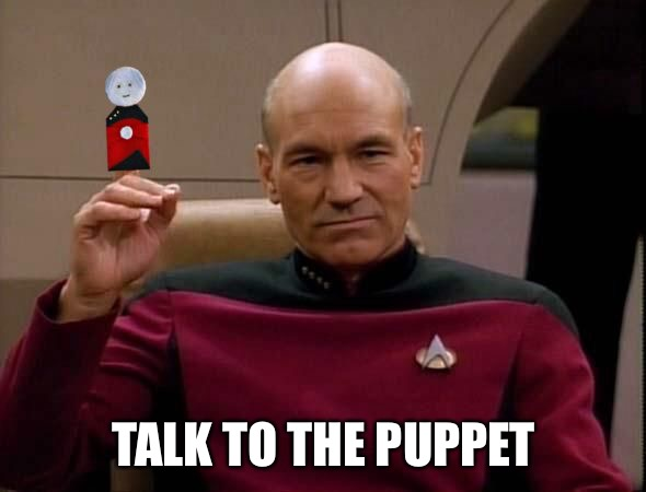 Picard with Puppet | TALK TO THE PUPPET | image tagged in picard with puppet | made w/ Imgflip meme maker