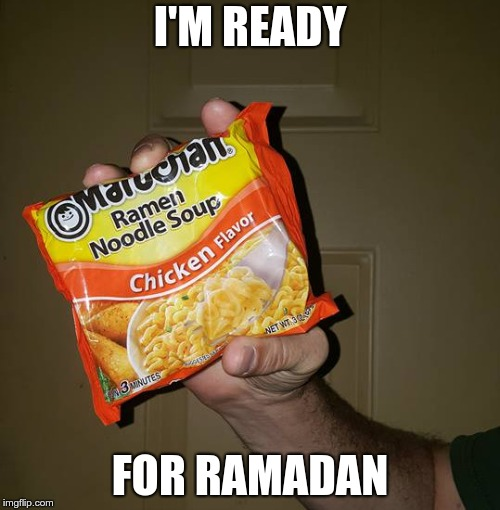 I'M READY FOR RAMADAN | image tagged in ramen | made w/ Imgflip meme maker