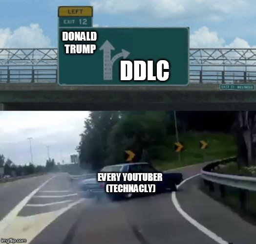 Left Exit 12 Off Ramp Meme | DDLC DONALD TRUMP EVERY YOUTUBER (TECHNACLY) | image tagged in memes,left exit 12 off ramp | made w/ Imgflip meme maker