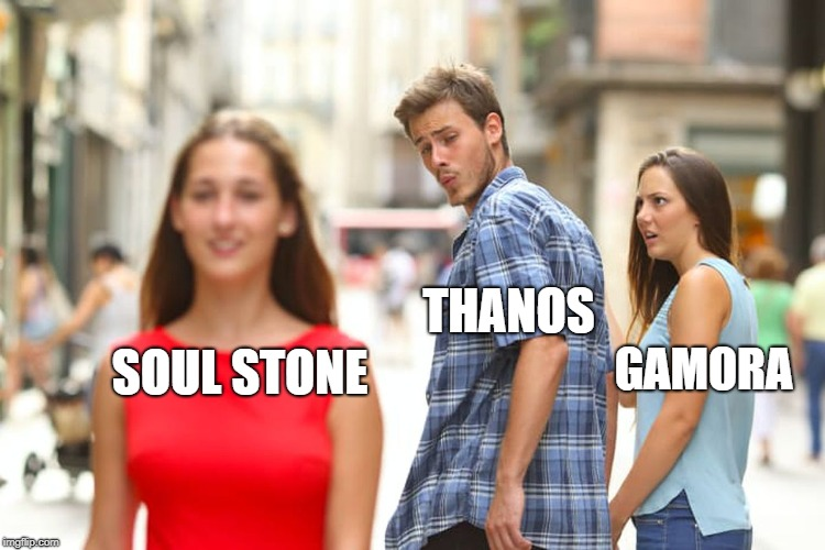 Distracted Boyfriend Meme | SOUL STONE THANOS GAMORA | image tagged in memes,distracted boyfriend | made w/ Imgflip meme maker