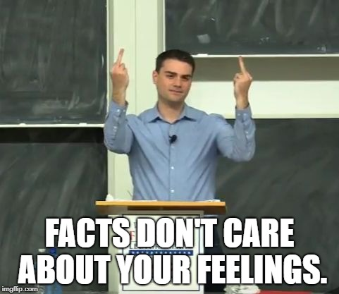 Ben Shapiro Middle Finger | FACTS DON'T CARE ABOUT YOUR FEELINGS. | image tagged in ben shapiro middle finger | made w/ Imgflip meme maker