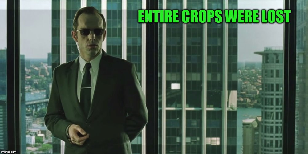 ENTIRE CROPS WERE LOST | made w/ Imgflip meme maker